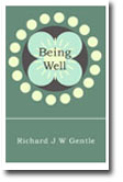Being Well by Richard J W Gentle